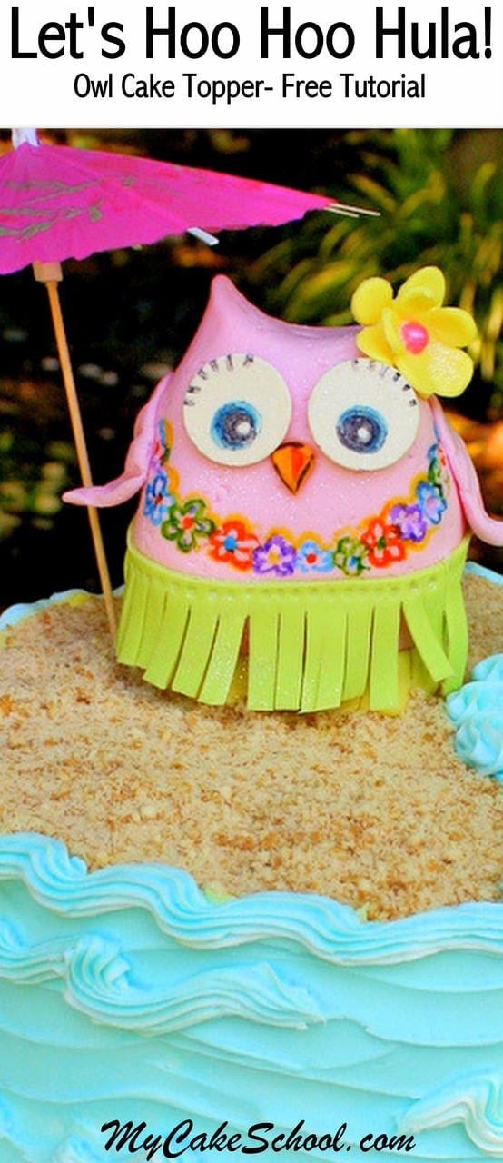 Free Step by Step Hula Owl Cake Topper Tutorial by MyCakeSchool.com! Perfect for Luau Parties, Pool Parties, and More!