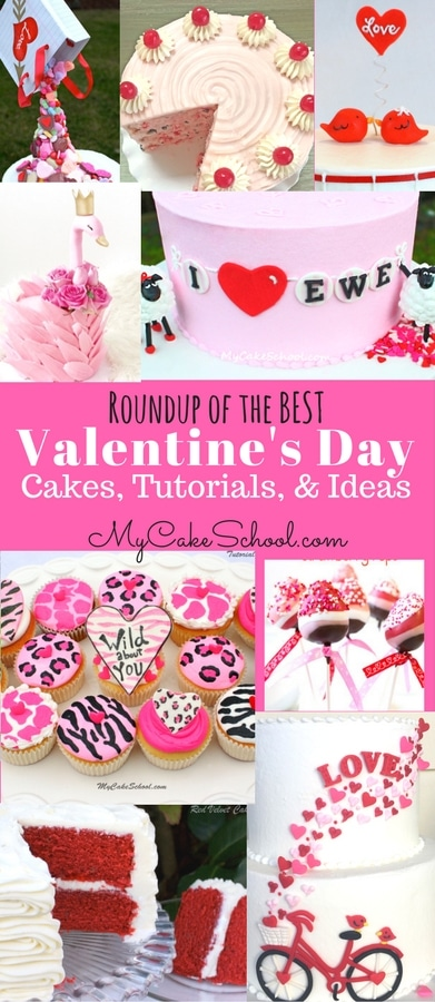 Roundup of the BEST Valentine's Day Cakes, Recipes, Tutorials, and Ideas!