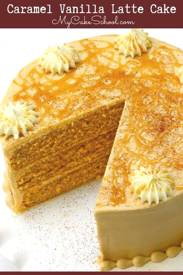 Caramel Vanilla Latte Cake is the perfect combination of espresso, caramel, and vanilla!