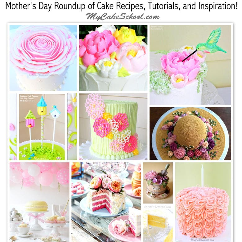 Mother's Day Roundup of Cake Tutorials, Recipes, and Inspiration! MyCakeSchool.com.