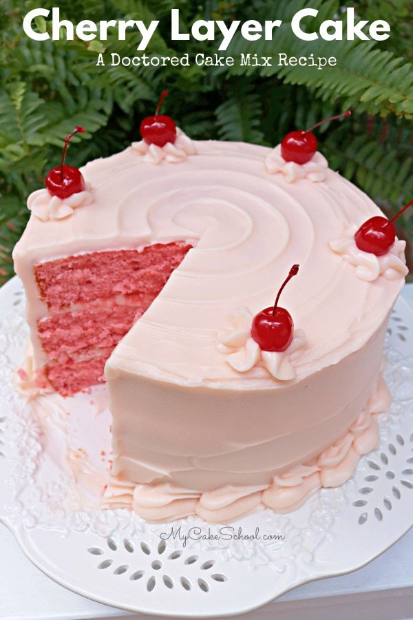 Cherry Layer Cake- A Doctored Cake Mix Recipe- So moist and delicious!